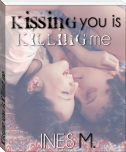 Kissing you is Killing me