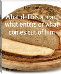 What defiles a man, what enters or what comes out of him