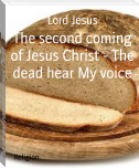 The second coming of Jesus Christ - The dead hear My voice