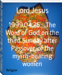 1999.04.25 - The Word of God on the third Sunday after Passover, of the myrrh-bearing women