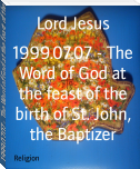 1999.07.07 - The Word of God at the feast of the birth of St. John, the Baptizer