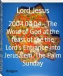 2004.04.04 - The Word of God at the feast of the the Lord's Entrance into Jerusalem. The Palm Sunday