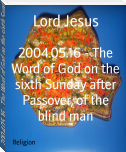 2004.05.16 - The Word of God on the sixth Sunday after Passover, of the blind man
