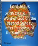 2005.05.08 - The Word of God on the second Sunday after Passover, of the saint apostle Thomas