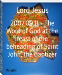 2007.09.11 - The Word of God at the feast of the beheading of Saint John, the Baptizer