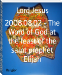 2008.08.02 - The Word of God at the feast of the saint prophet Elijah