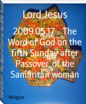 2009.05.17 - The Word of God on the fifth Sunday after Passover, of the Samaritan woman