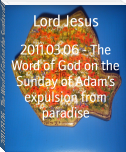 2011.03.06 - The Word of God on the Sunday of Adam's expulsion from paradise