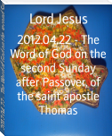 2012.04.22 - The Word of God on the second Sunday after Passover, of the saint apostle Thomas