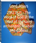 2012.11.21 - The Word of God at the feast of the saint archangels Michael and Gabriel
