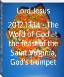 2012.12.14 - The Word of God at the feast of the Saint Virginia, God's trumpet