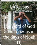 The Word of God about now, as in the days of Noah (1)