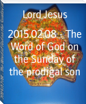 2015.02.08 - The Word of God on the Sunday of the prodigal son