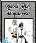Good Kid Ulquiorra
