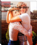 Never  Let You Go : Harry Styles Love Story