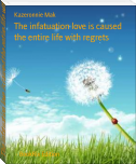 The infatuation love is caused the entire life with regrets