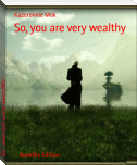 So, you are very wealthy