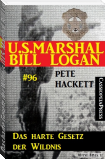 Das harte Gesetz der Wildnis (U.S. Marshal Bill Logan Band 96)