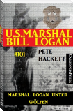 Marshal Logan unter Wölfen (U.S. Marshal Bill Logan Band 101)