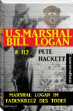 Marshal Logan im Fadenkreuz des Todes (U.S. Marshal Bill Logan , Band 112)