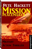 Pete Hackett Thriller: Mission Peacemaker: Military Action