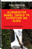 Alpendoktor Daniel Ingold #4: Expedition ins Glück