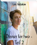 Dinner for two - Teil 2