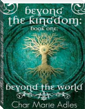 Beyond the Kingdom: Beyond the World