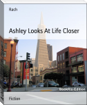 Ashley Looks At Life Closer
