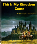 This Is My Kingdom Come