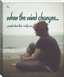 when the wind changes...