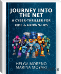 Journey Into the Net: A Cyber-Thriller for Kids & Grown-Ups