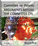 ARGUMENTS BEFORE THE COMMITTEE ON PATENTS OF THE HOUSE OF REPRESENTATIVES ON H. R. 11943,