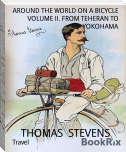 AROUND THE WORLD ON A BICYCLE VOLUME II. FROM TEHERAN TO YOKOHAMA