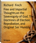 Free and Impartial Thoughts,on the Sovereignty of God, The Doctrines of Election, Reprobation, and Original Sin: Humbly