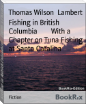 Fishing in British Columbia        With a Chapter on Tuna Fishing at Santa Catalina