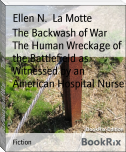 The Backwash of War        The Human Wreckage of the Battlefield as Witnessed by an        American Hospital Nurse