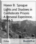 Lights and Shadows in Confederate Prisons        A Personal Experience, 1864-5