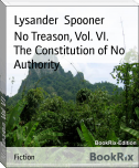 No Treason, Vol. VI.        The Constitution of No Authority