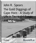 The Gold Diggings of Cape Horn - A Study of Life in Tierra del Fuego and Patagonia