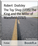 The Toy Shop (1735) The King and the Miller of Mansfield (1737)