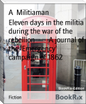 Eleven days in the militia during the war of the rebellion        A journal of the 'Emergency' campaign of 1862