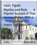 Reptiles and Birds        A Popular Account of Their Various Orders, With a        Description of the Habits and Economy