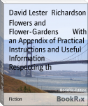 Flowers and Flower-Gardens        With an Appendix of Practical Instructions and Useful Information        Respecting th