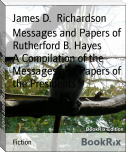 Messages and Papers of Rutherford B. Hayes        A Compilation of the Messages and Papers of the Presidents