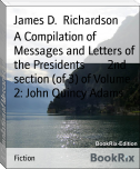 A Compilation of Messages and Letters of the Presidents        2nd section (of 3) of Volume 2: John Quincy Adams