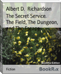 The Secret Service.        The Field, The Dungeon, and The Escape