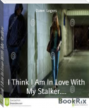 I Think I Am In Love With My Stalker....