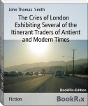 The Cries of London    Exhibiting Several of the Itinerant Traders of Antient and Modern Times