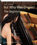 But Who Was Chopin?